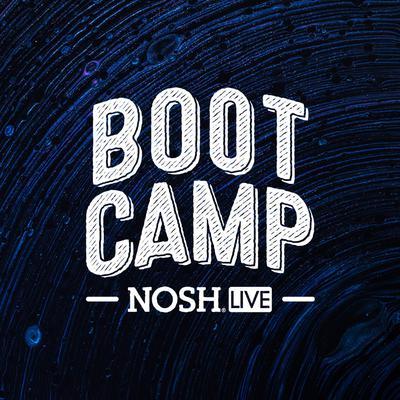 NOSH Live: Boot Camp