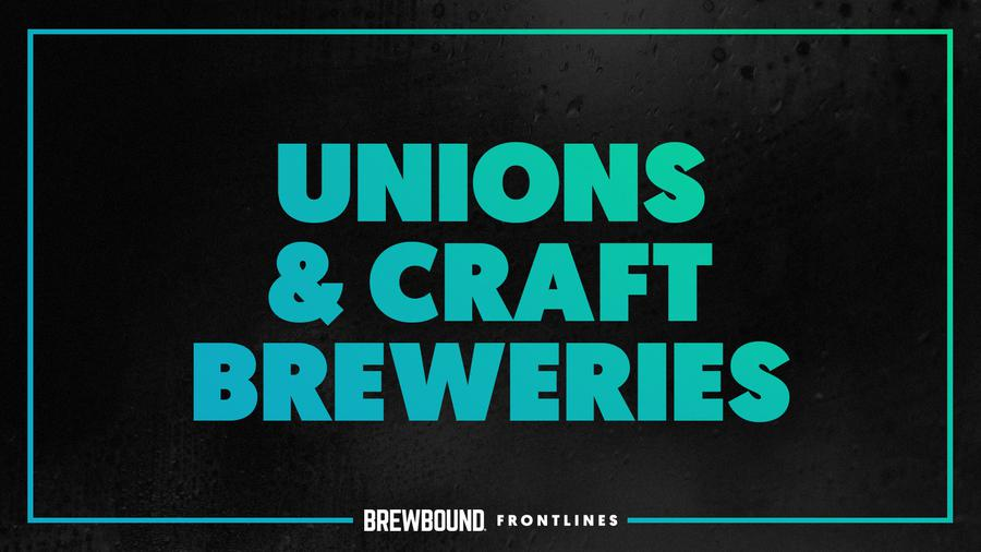 Brewbound Frontlines: Union Efforts at Craft Breweries