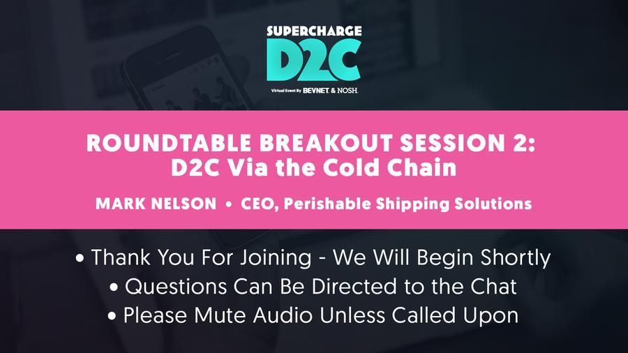 D2C: Roundtable Breakout: D2C Via the Cold Chain