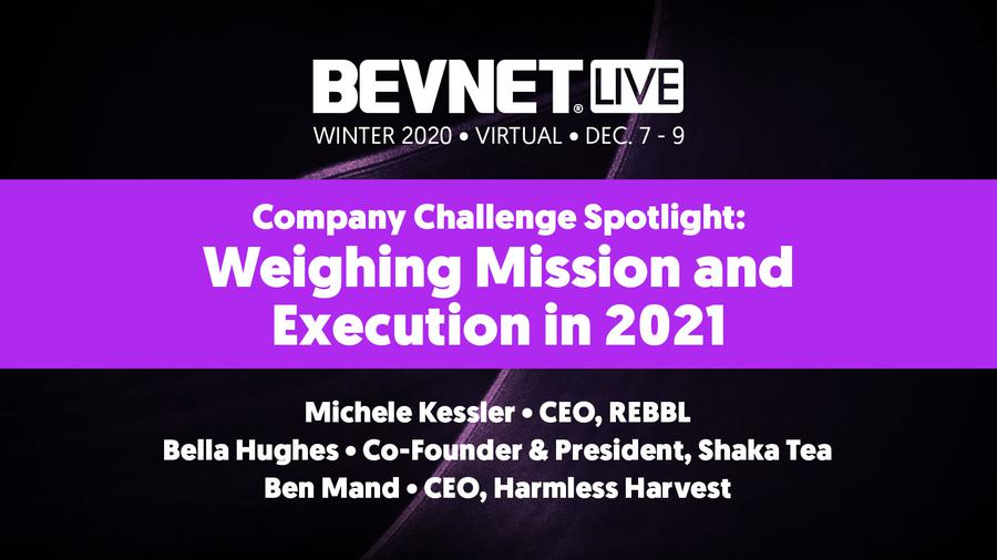 BevNET Live Winter 2020: Company Challenge Spotlight: Weighing Mission and Execution in 2021