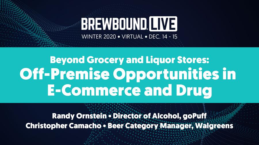 Brewbound Live Winter 2020: Beyond Grocery and Liquor Stores: Off-Premise Opportunites in E-Commerce and Drug
