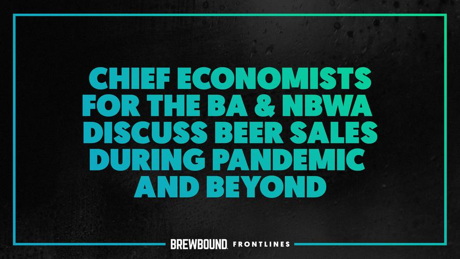 Brewbound Frontlines: BA & NBWA Discuss Beer Sales During Pa...