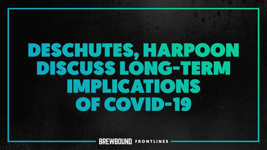 Brewbound Frontlines: Founders of Deschutes, Harpoon Discuss Long-Term Implications of COVID-19