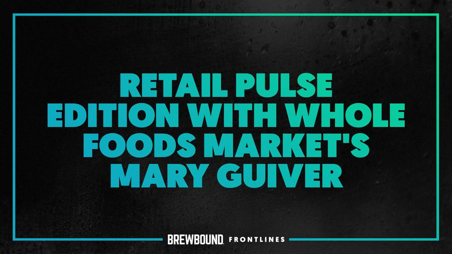 Brewbound Frontlines: Retail Pulse Edition with Whole Foods Market's Mary Guiver