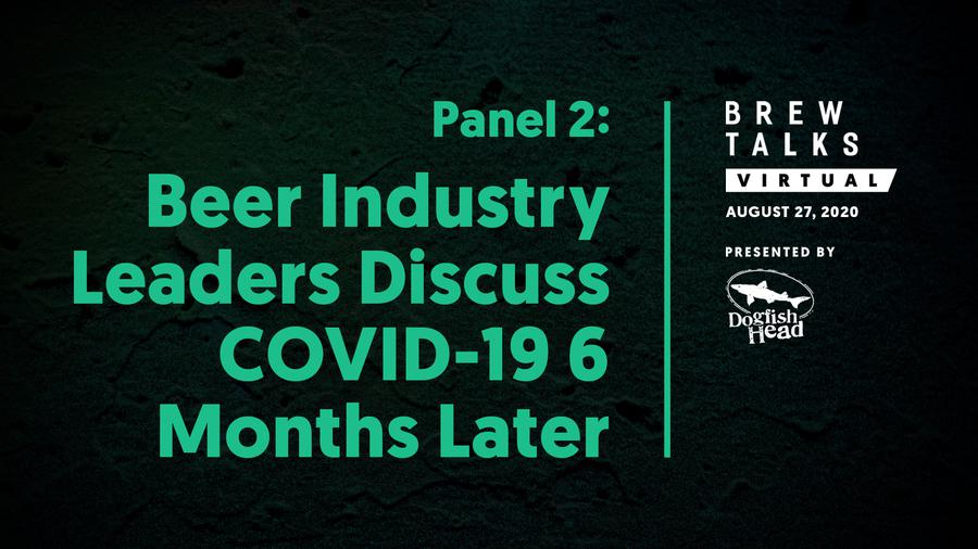 Brew Talks: Beer Industry Trade Group Leaders Discuss COVID-19 Crisis 6 Months Later, Legislative Efforts and More