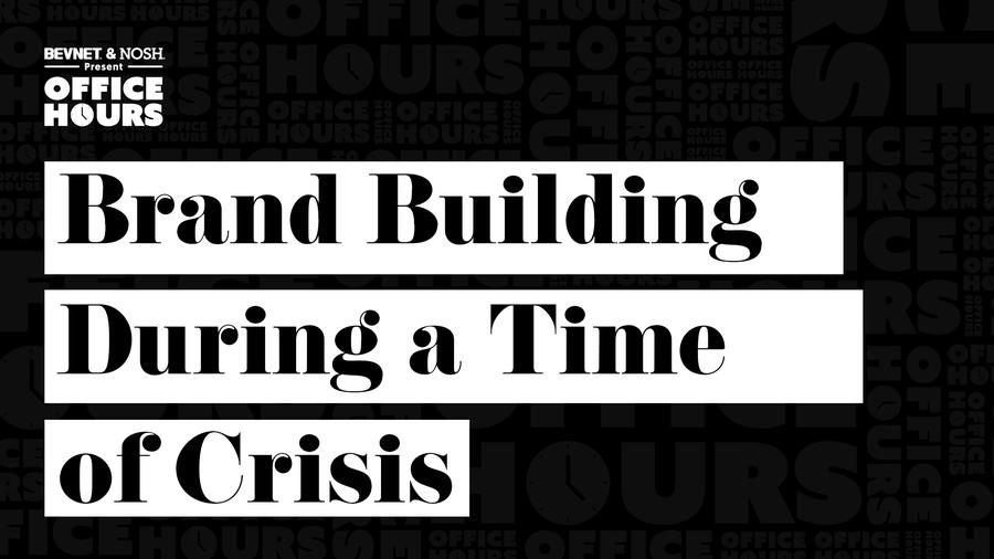 Office Hours: Brand Building During a Time of Crisis