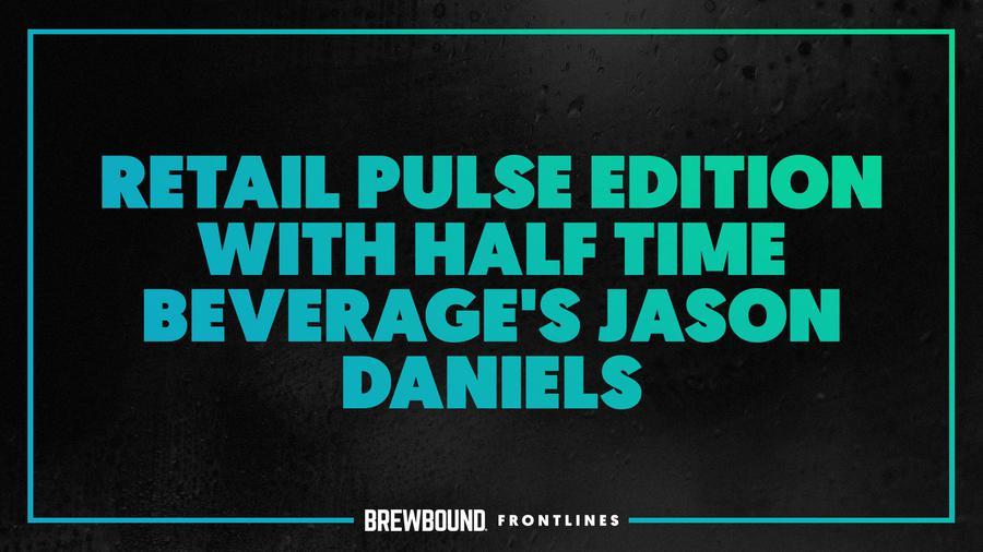 Brewbound Frontlines: Feat. Half Time Beverage's Jason Daniels