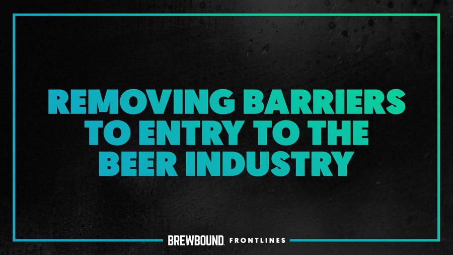 Brewbound Frontlines: Removing Barriers to Entry to the Beer...