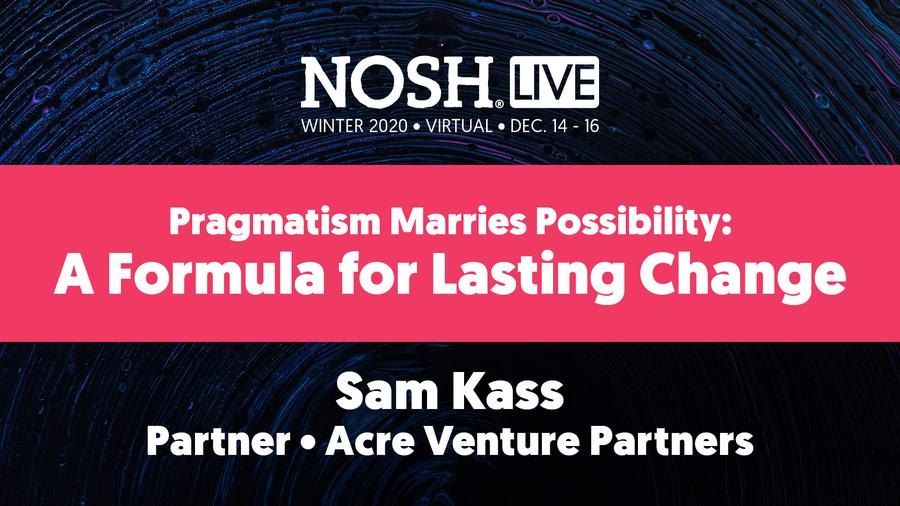 NOSH Live Winter 2020: Pragmatism Marries Possibility: A Formula for Lasting Change