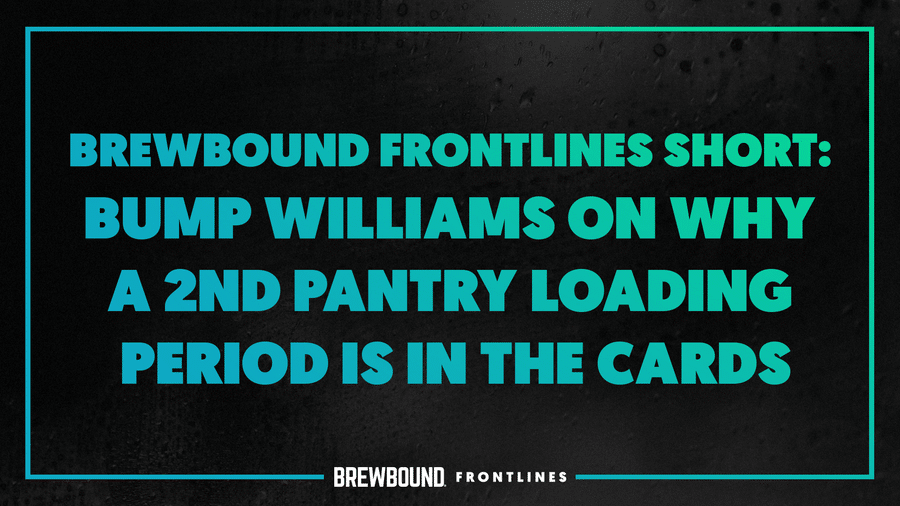 Brewbound Frontlines Short: Bump Williams on Why a 2nd Pantry Loading Period is in the Cards