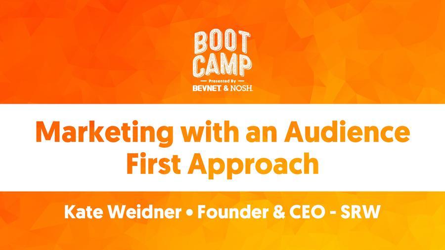 BevNET & NOSH Boot Camp 2021: Marketing with an Audience First Approach