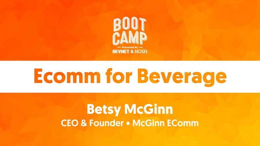 BevNET & NOSH Boot Camp 2021: Ecomm for Beverage