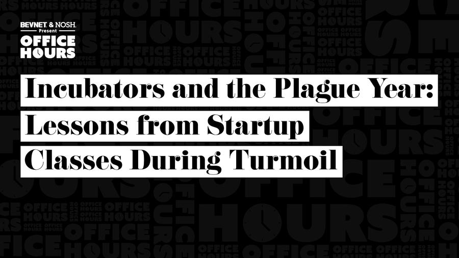 Office Hours: Incubators and the Plague Year: Lessons from Startup Classes During Turmoil
