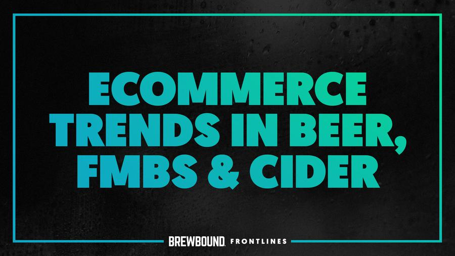 Brewbound Frontlines: Ecommerce Trends in Beer, FMBs & Cider