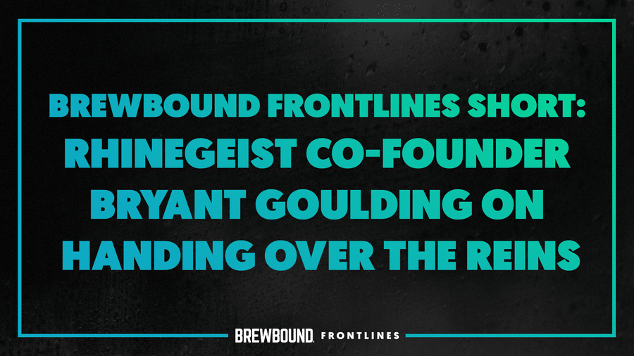 Brewbound Frontlines Short: Rhinegeist Co-Founder Bryant Goulding on Handing Over the Reins