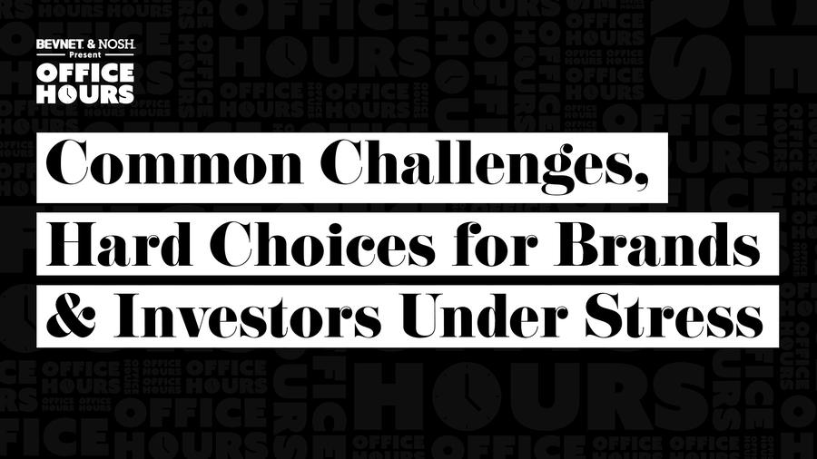 Office Hours: Common Challenges, Hard Choices for Brands & Investors Under Stress