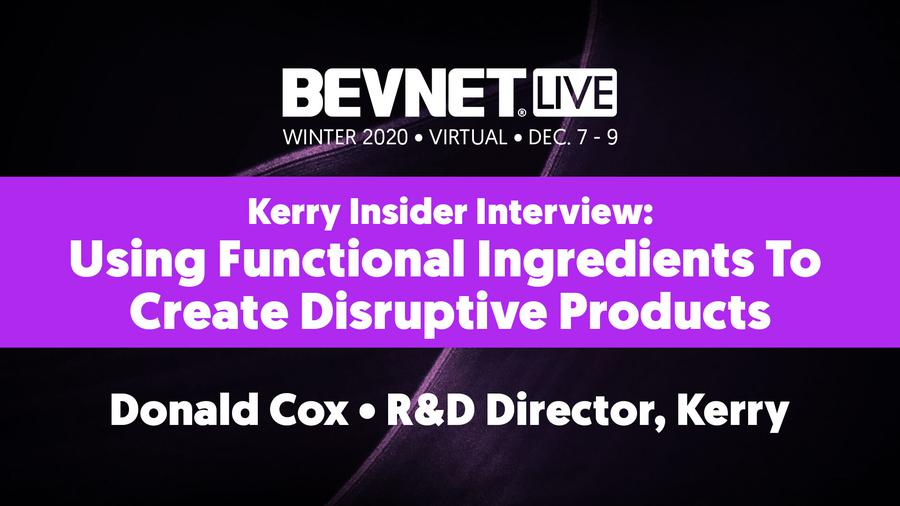 Kerry Insider Interview: Using Functional Ingredients To Create Disruptive Products