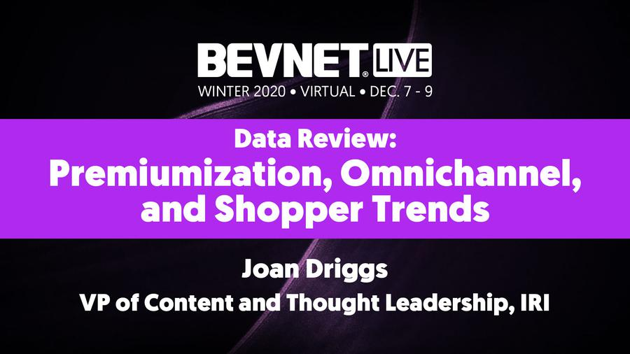 BevNET Live Winter 2020: Data Review: Premiumization, Omnichannel, and Shopper Trends