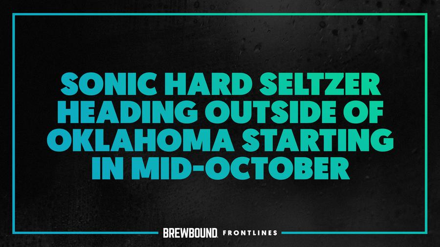 Brewbound Frontlines Short: Sonic Hard Seltzer Heading Outside of Oklahoma Starting in Mid-October