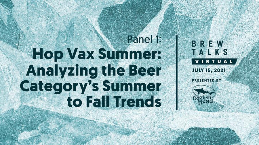 Brew Talks Virtual: Hop Vax Summer: Analyzing the Beer Category's Summer to Fall Trends
