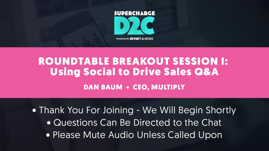 D2C: Roundtable Breakout: Using Social to Drive Sales Q&A