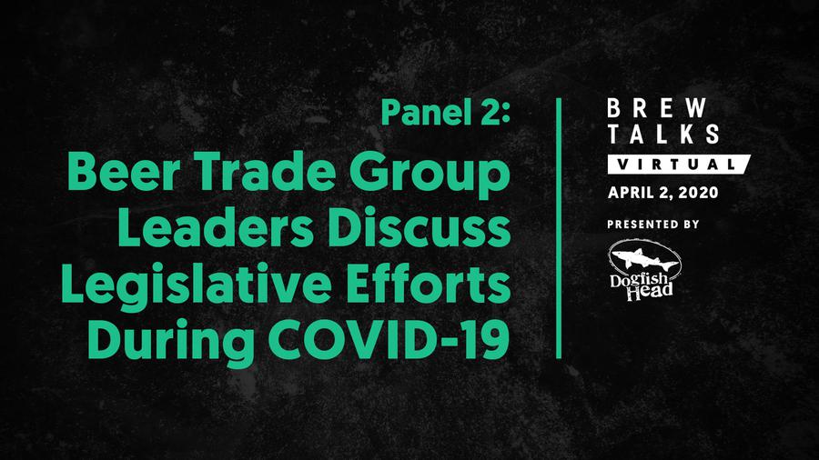 Brew Talks Virtual: Beer Trade Group Leaders Discuss Legislative Efforts During COVID-19 Crisis