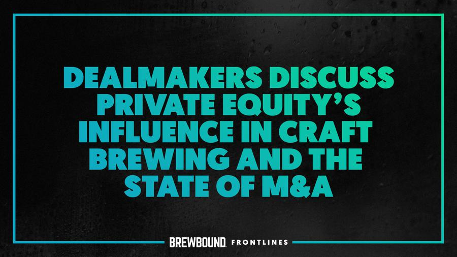 Brewbound Frontlines: Private Equity's Influence in Craft ...