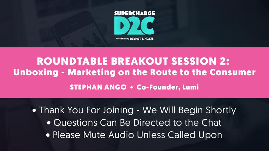 D2C: Roundtable Breakout: Unboxing - Marketing on the Route to the Consumer