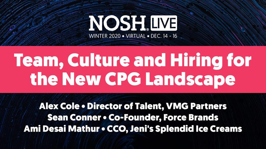 NOSH Live Winter 2020: Team, Culture and Hiring for the New CPG Landscape
