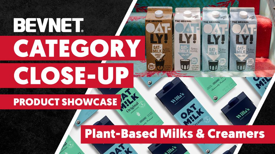 Category Close-Up: Plant-Based Milks & Creamers - Product Showcase