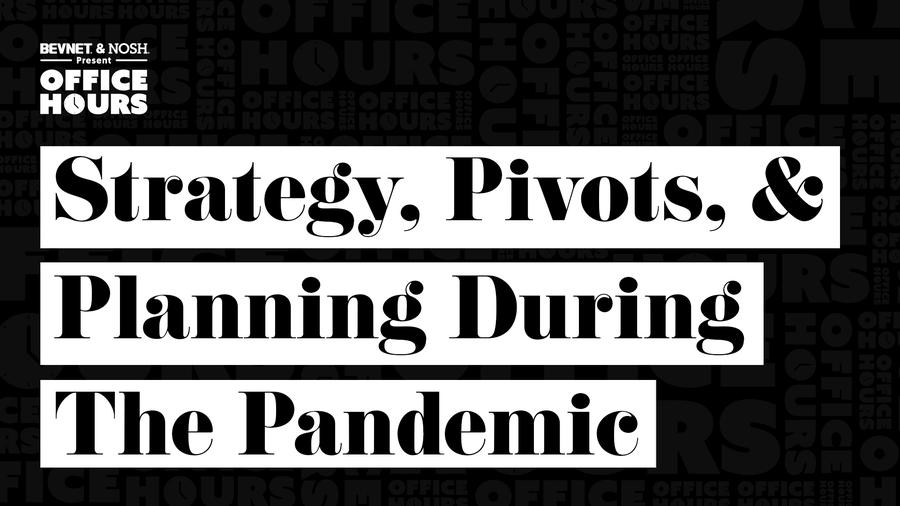 Office Hours: Strategy, Pivots, and Planning during the Pandemic