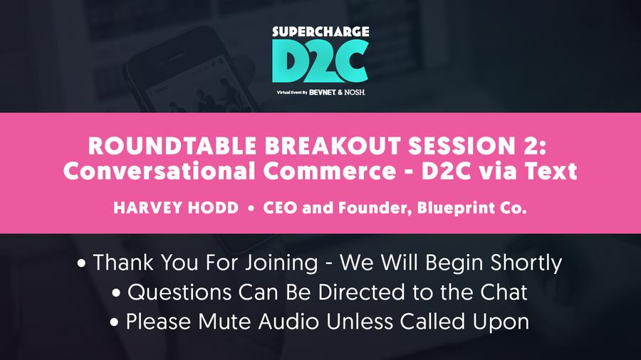 D2C: Roundtable Breakout: Conversational Commerce - D2C via Text
