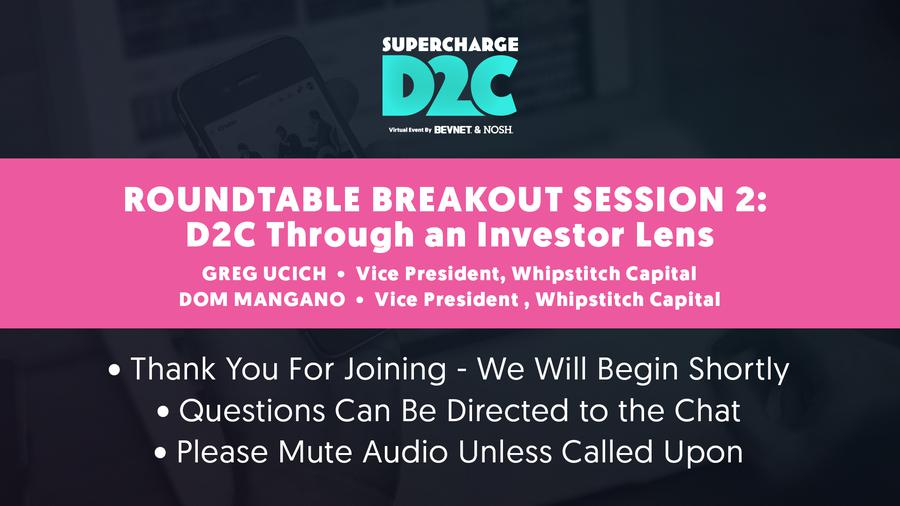 D2C: Roundtable Breakout: D2C Through an Investor Lens