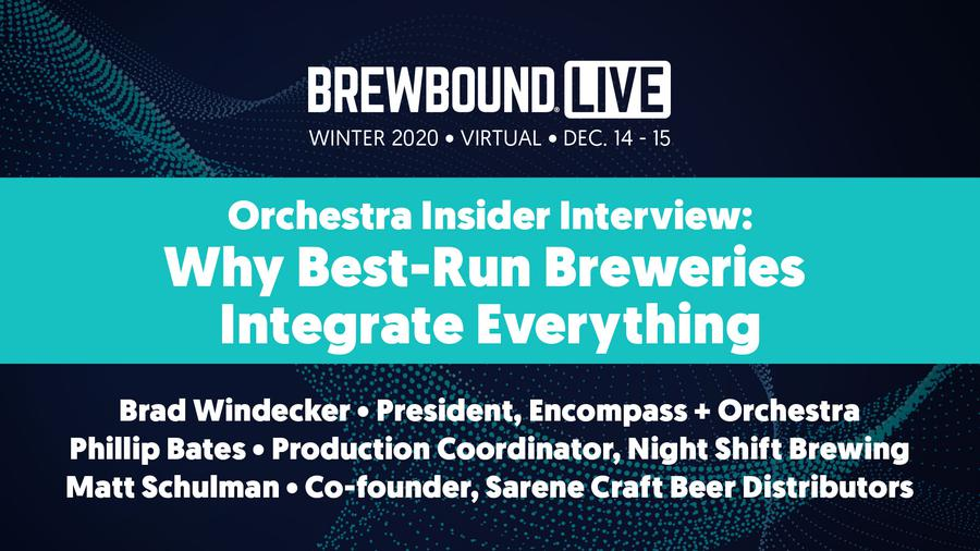 Brewbound Live Winter 2020: Orchestra Insider Interview: Why Best-Run Breweries Integrate Everything