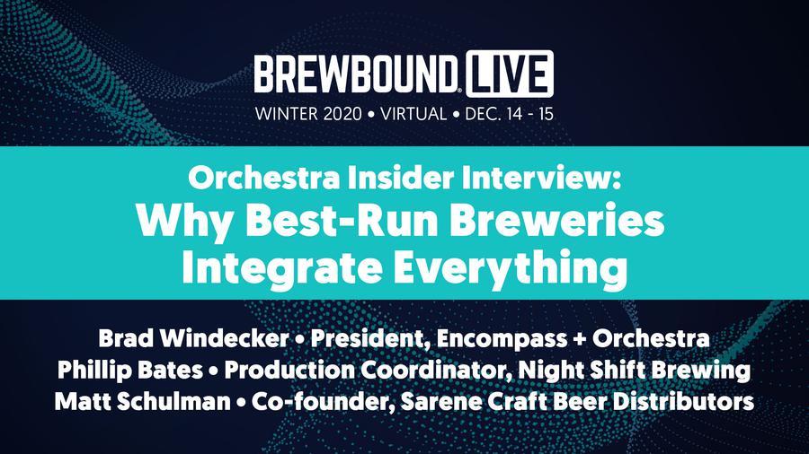 Brewbound Live Winter 2020: Orchestra Insider Interview: Why Best-Run Breweries Integrate Everything