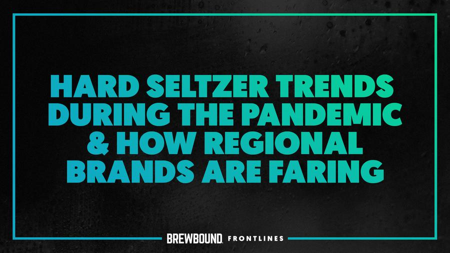 Hard Seltzer Trends During the Pandemic & How Regional Brand...