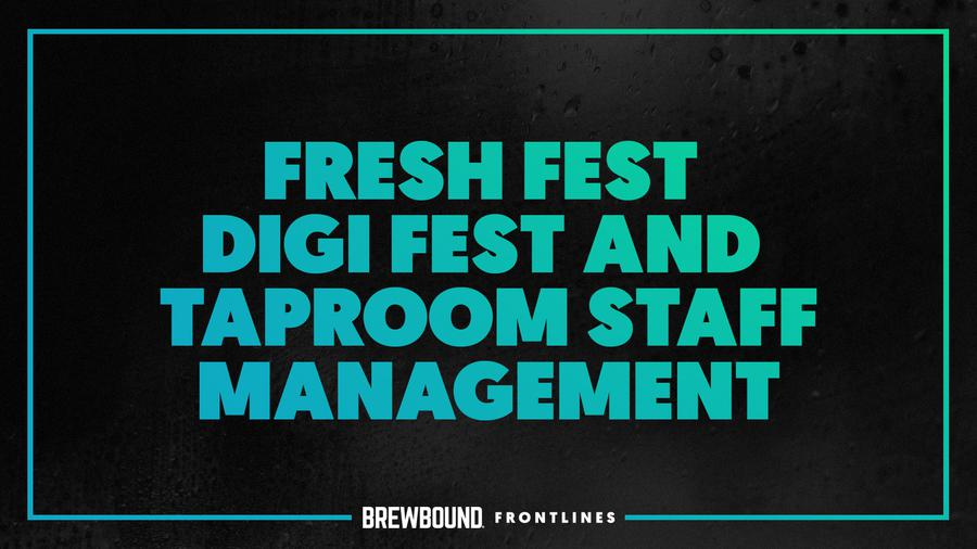 Brewbound Frontlines: Fresh Fest & Taproom Staff Management ...