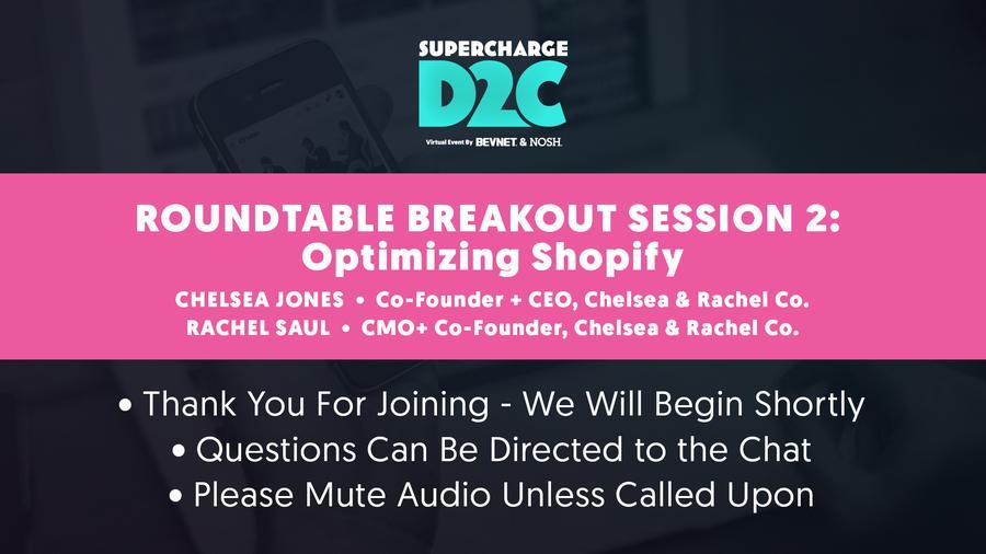 D2C: Roundtable Breakout: Optimizing Shopify