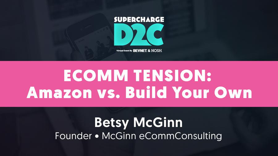 D2C: Ecomm Tension: Amazon vs. Build Your Own with Betsy McGinn