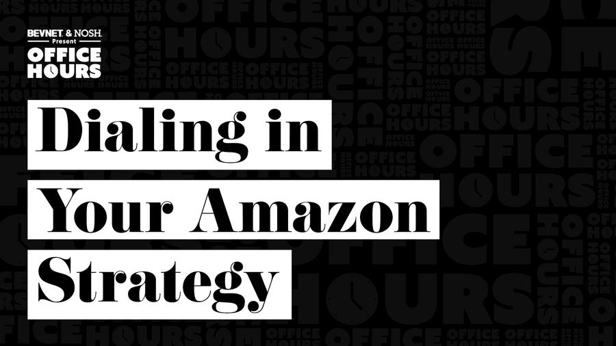 Office Hours: Dialing in Your Amazon Strategy