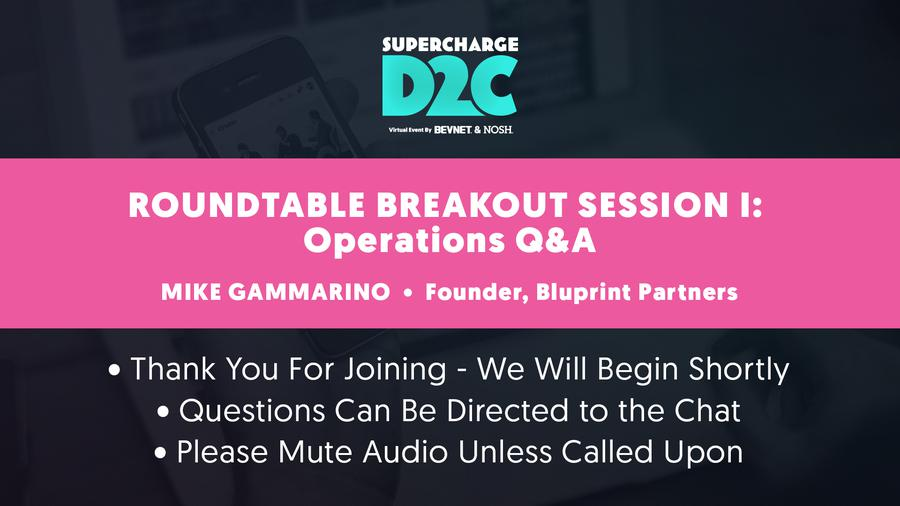 D2C: Roundtable Breakout: Operations Q&A