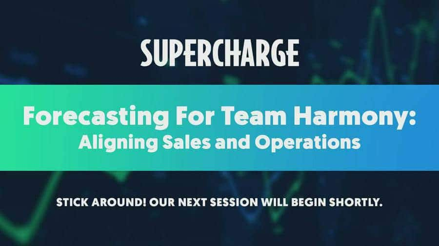 Supercharge: Sales&Ops -  Aligning Sales and Operations through Forecasting