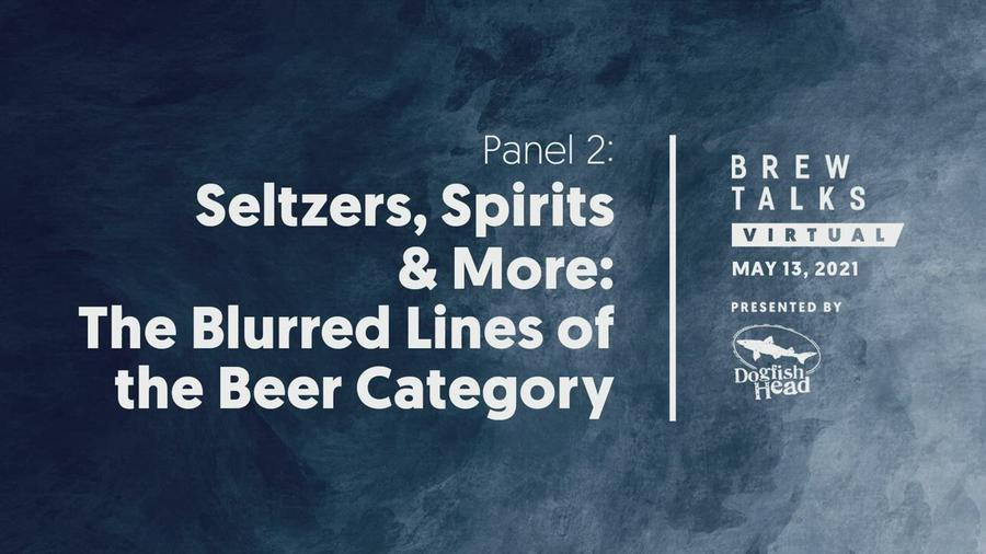 Brew Talks Virtual: Seltzers, Spirits & More: The Blurred Lines of the Beer Category